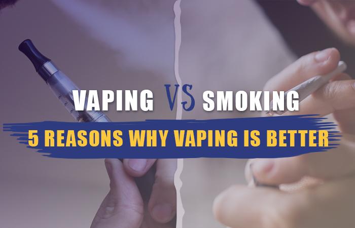 Vaping vs. Smoking: 5 Reasons Why Vaping is Better