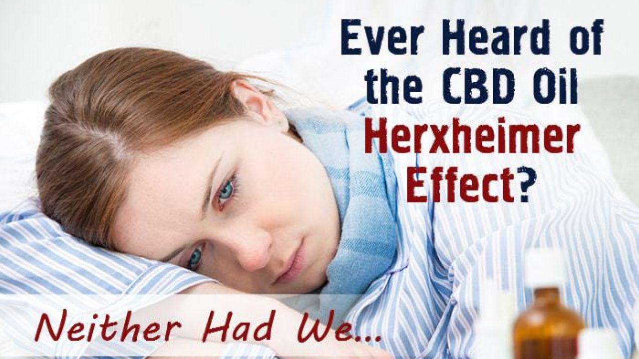 Ever Heard of the CBD Oil Herxheimer Effect? [Neither Had We…]