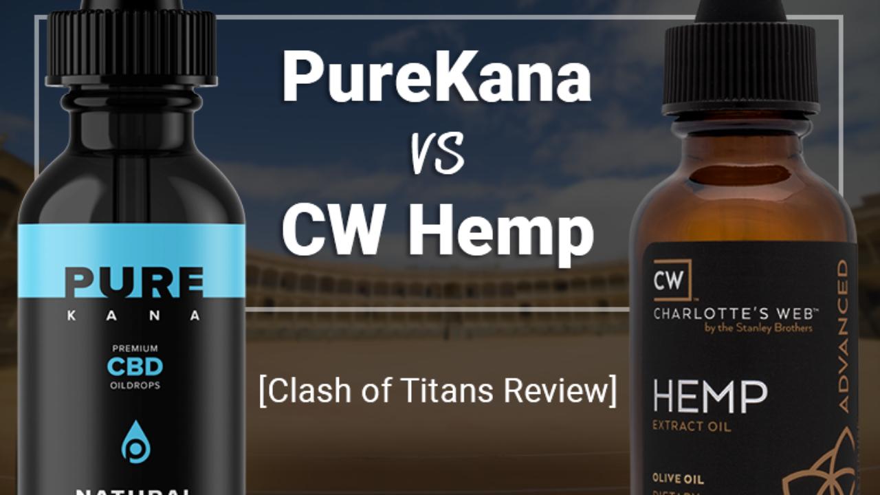 PureKana vs  CW Hemp [Clash of the Titans Review]